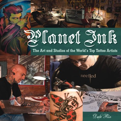 Dale Rio Planet Ink The Art And Studios Of The World's Top Tattoo Art
