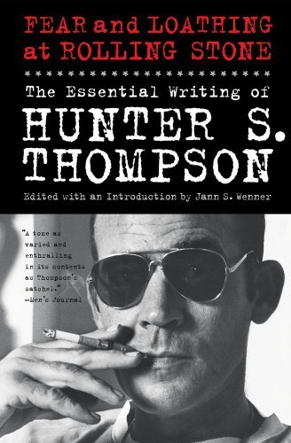Hunter S. Thompson Fear And Loathing At Rolling Stone The Essential Writing Of Hunter S. Thompson