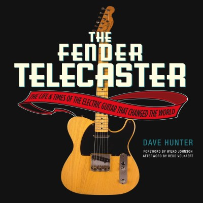 Dave Hunter The Fender Telecaster The Life & Times Of The Electric Guitar That Chan