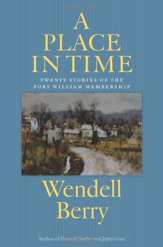 Wendell Berry A Place In Time Twenty Stories Of The Port William Membership