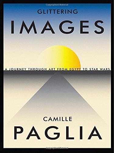 Camille Paglia Glittering Images A Journey Through Art From Egypt To Star Wars