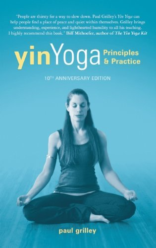 Paul Grilley Yin Yoga Principles And Practice 10th Anniversary Editi 0010 Edition;tenth Anniversa