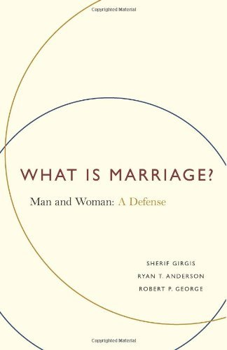 Sherif Girgis What Is Marriage? Man And Woman A Defense