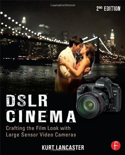 Kurt Lancaster Dslr Cinema Crafting The Film Look With Large Sensor Video Ca 0002 Edition;revised