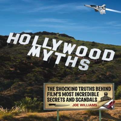 Joe Williams Hollywood Myths The Shocking Truths Behind Film's Most Incredible