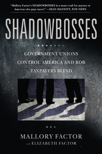 Mallory Factor Shadowbosses Government Unions Control America And Rob Taxpaye