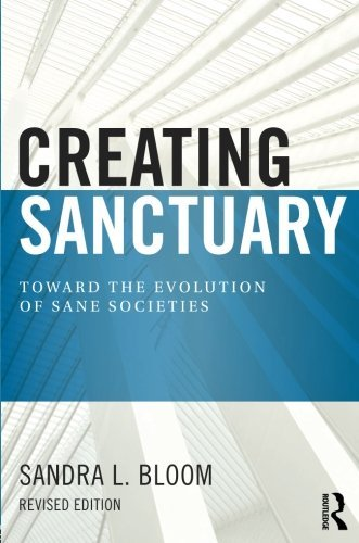 Sandra L. Bloom Creating Sanctuary Toward The Evolution Of Sane Societies Revised