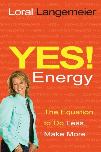 Loral Langemeier Yes! Energy The Equation To Do Less Make More