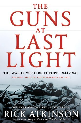 Rick Atkinson The Guns At Last Light The War In Western Europe 1944 1945