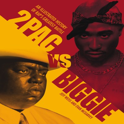 Jeff Weiss 2pac Vs. Biggie An Illustrated History Of Rap's Greatest Battle