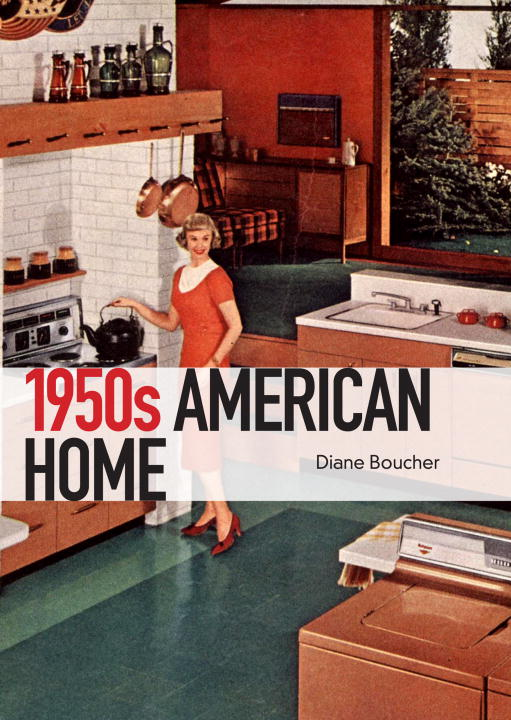 Diane Boucher The 1950s American Home