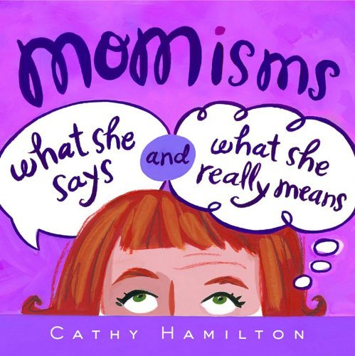 Cathy Hamilton Momisms What She Says And What She Really Means