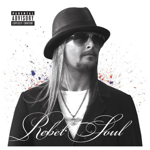 Kid Rock Rebel Soul Explicit Version