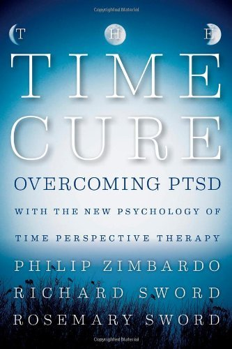 Philip Zimbardo The Time Cure Overcoming Ptsd With The New Psychology Of Time P