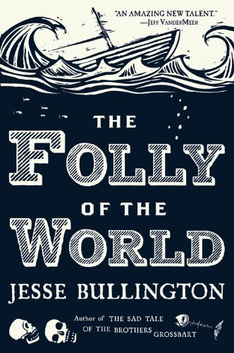 Jesse Bullington The Folly Of The World