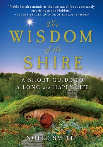 Noble Smith The Wisdom Of The Shire A Short Guide To A Long And Happy Life