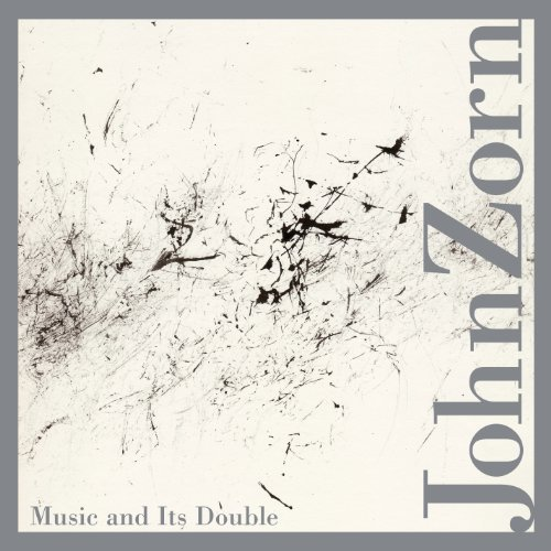 John Zorn Music & Its Double