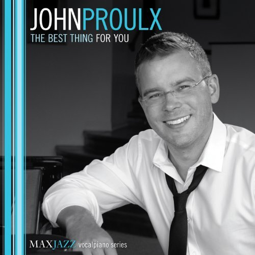 John Proulx Best Thing For You