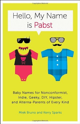 Miek Bruno Hello My Name Is Pabst Baby Names For Nonconformist Indie Geeky Diy