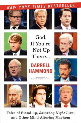 Darrell Hammond God If You're Not Up There... Tales Of Stand Up Saturday Night Live And Other