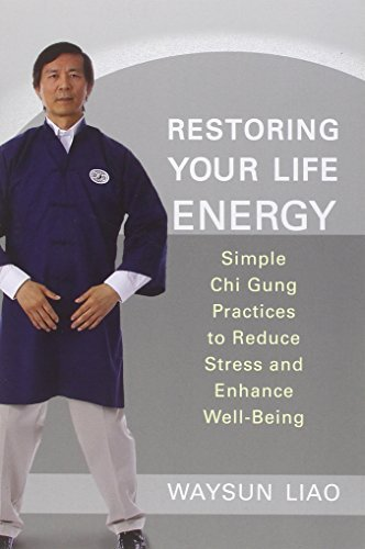 Waysun Liao Restoring Your Life Energy Simple Chi Gung Practices To Reduce Stress And En