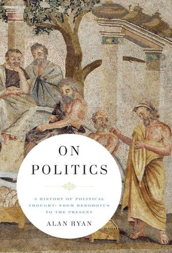 Alan Ryan On Politics A History Of Political Thought From Herodotus To