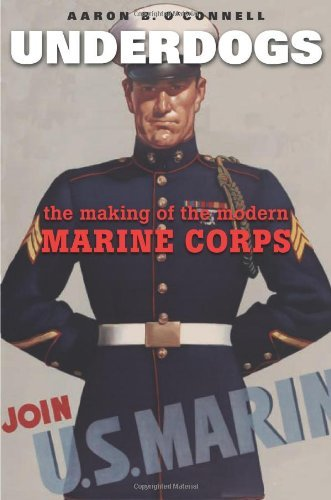Aaron B. O'connell Underdogs The Making Of The Modern Marine Corps