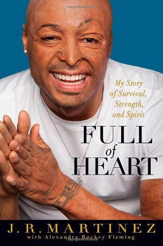 J. R. Martinez Full Of Heart My Story Of Survival Strength And Spirit