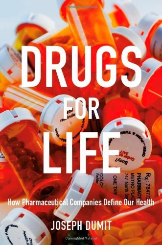 Joseph Dumit Drugs For Life How Pharmaceutical Companies Define Our Health