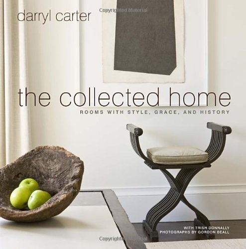 Darryl Carter The Collected Home Rooms With Style Grace And History