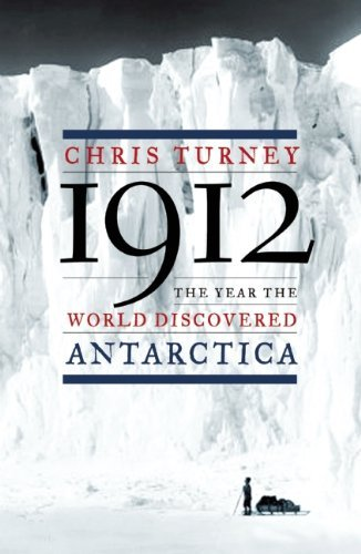 Chris Turney 1912 The Year The World Discovered Antarctica