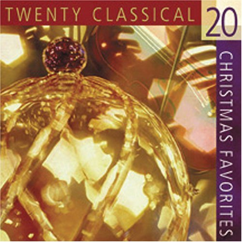 20 Classical Christmas Favorites 20 Classical Christmas Favorites