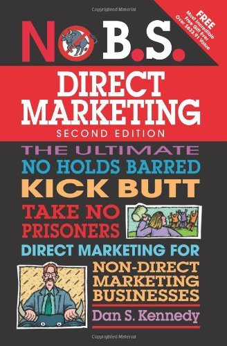 Dan S. Kennedy No B.S. Direct Marketing The Ultimate No Holds Barred Kick Butt Take No Pr 0002 Edition;