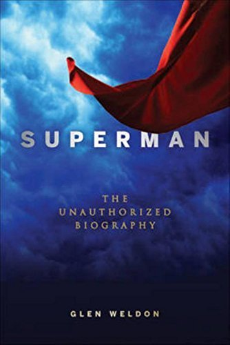 Glen Weldon Superman The Unauthorized Biography