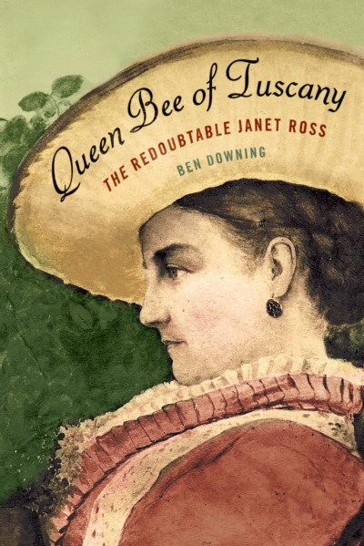 Ben Downing Queen Bee Of Tuscany The Redoubtable Janet Ross