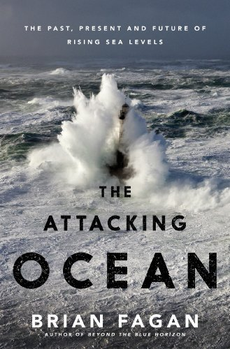 Brian Fagan The Attacking Ocean The Past Present And Future Of Rising Sea Level