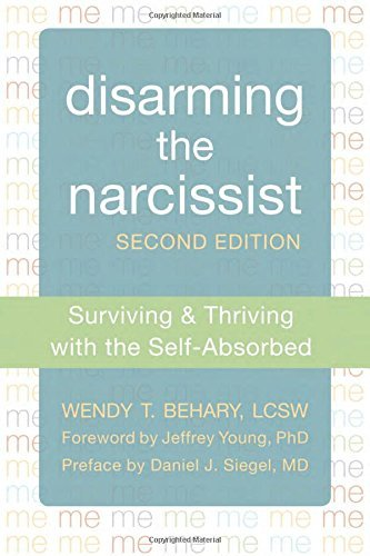 Wendy T. Behary Disarming The Narcissist Surviving & Thriving With The Self Absorbed 0002 Edition;