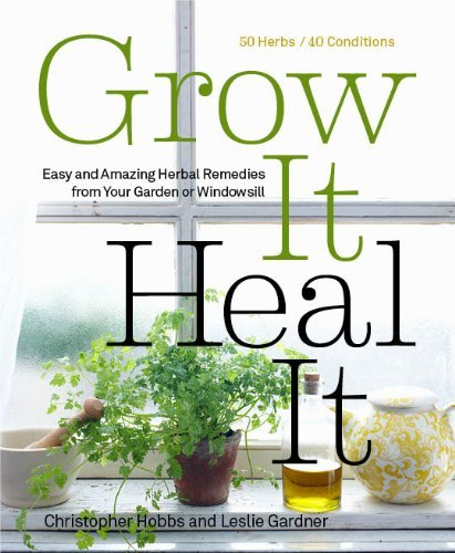 Christopher Hobbs Grow It Heal It Natural And Effective Herbal Remedies From Your G