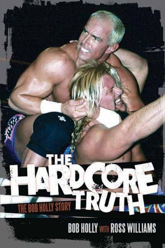 Bob Holly The Hardcore Truth The Bob Holly Story