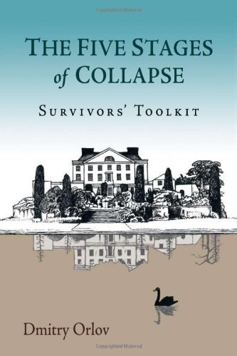 Dmitry Orlov The Five Stages Of Collapse Survivors' Toolkit