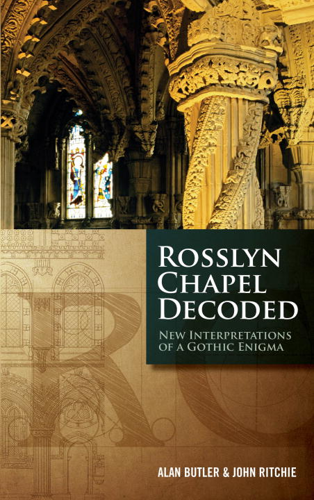 Alan Butler Rosslyn Chapel Decoded New Interpretations Of A Gothic Enigma