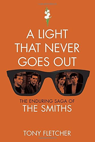 Fletcher Tony A Light That Never Goes Out The Enduring Saga Of The Smiths