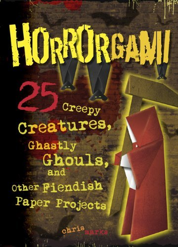 Chris Marks Horrorgami Creepy Creatures Ghastly Ghouls And Other Fiend