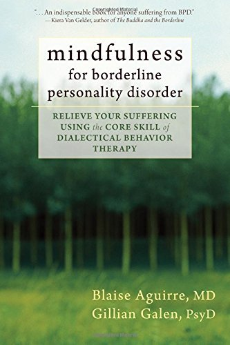 Blaise A. Aguirre Mindfulness For Borderline Personality Disorder Relieve Your Suffering Using The Core Skill Of Di