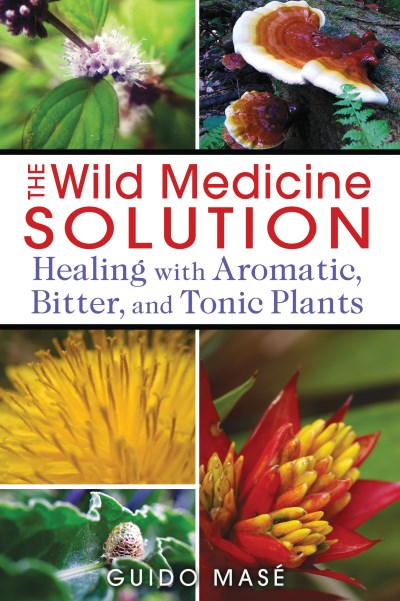 Guido Mase The Wild Medicine Solution Healing With Aromatic Bitter And Tonic Plants