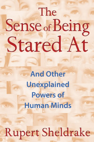 Rupert Sheldrake The Sense Of Being Stared At And Other Unexplained Powers Of Human Minds 0003 Edition;edition New