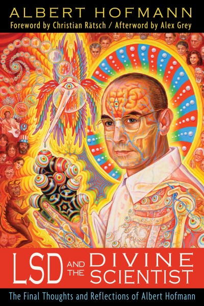 Hofmann Albert Lsd And The Divine Scientist The Final Thoughts And Reflections Of Albert Hofm
