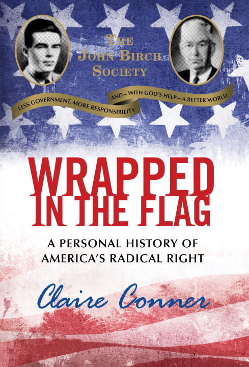 Claire Conner Wrapped In The Flag A Personal History Of America's Radical Right