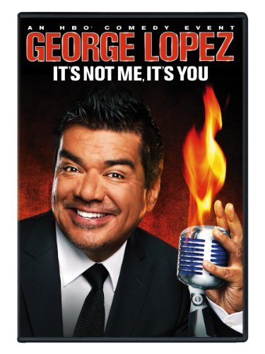 George Lopez It's Not Me It's You Nr