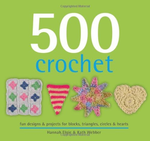 Kath Webber 500 Crochet Fun Designs & Projects For Blocks Triangles Cir